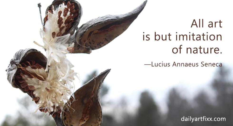 All art is but imitation of nature.  —Lucius Annaeus Seneca
