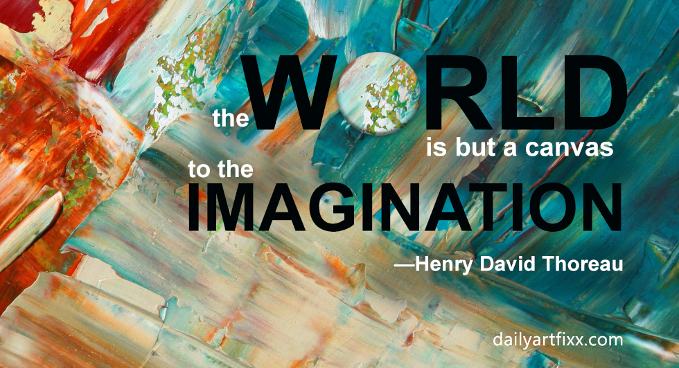The world is but a canvas to the imagination. Henry David Thoreau