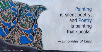 Painting is silent poetry, and Poetry is painting that speaks. —Simonides of Ceos